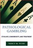 Pathological Gambling : Etiology, Comorbidity, and Treatments, Petry, Nancy M., 1591471737