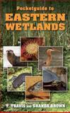 Pocketguide to Eastern Wetlands, T. Travis & Shanda Brown, 0811711730