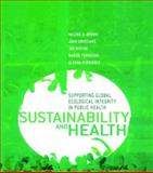 Sustainability and Health : Supporting Global Ecological Integrity in Public Health, Brown, Valerie A., 1844071731