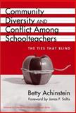 Community, Diversity and Conflict among Schoolteachers : The Ties That Blind, Achinstein, Betty, 0807741744