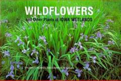 Wildflowers and Other Plants of Iowa Wetlands, Roosa, Dean M. and Runkel, Sylvan T., 0813821746