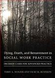 Dying, Death, and Bereavement in Social Work Practice : Decision Cases for Advanced Practice, Wolfer, Terry A. and Runnion, Vicki M., 0231141742