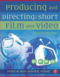 Producing and Directing the Short Film and Video, Irving, David K. and Rea, Peter W., 0240811747