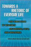Towards a Rhetoric of Everyday Life : New Directions in Research on Writing, Text, and Discourse, Nystrand, Martin, 029918174X