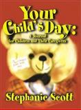 Your Child's Day, Stephanie Scott, 0595191746