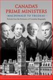 Canada's Prime Ministers : Macdonald to Trudeau - Portraits from the Dictionary of Canadian Biography, Baxter, Edward, 0802091741