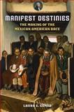 Manifest Destinies : The Making of the Mexican American Race, Gómez, Laura, 0814731740