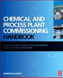 Chemical and Process Plant Commissioning Handbook : A Practical Guide to Plant System and Equipment Installation and Commissioning, Killcross, Martin, 0080971741