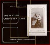 Suspended Conversations : The afterlife of memory in photographic Albums, Langford, Martha and McCord Museum of Canadian History Staff, 0773521747