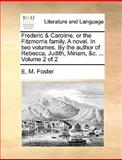 Frederic and Caroline, or the Fitzmorris Family a Novel in Two Volumes by the Author of Rebecca, Judith, Miriam, and C Volume 2, E. M. Foster, 1170651747