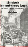 Liberalism in Nineteenth-Century Europe : The Political Culture of Limited Suffrage, Kahan, Alan S., 1403911746