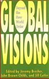 Global Visions : Beyond the New World Order, Jeremy Brecher, 1895431743