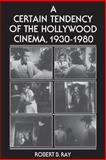 A Certain Tendency of the Hollywood Cinema, 1930-1980, Ray, Robert B., 0691101744