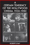 A Certain Tendency of the Hollywood Cinema, 1930-1980 9780691101743