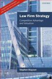 Law Firm Strategy : Competitive Advantage and Valuation, Mayson, Stephen, 0199231745