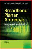 Broadband Planar Antennas : Design and Applications, Chen, Zhi Ning and Chia, Michael Yan Wah, 0470871741