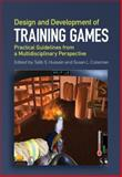 Design and Development of Training Games : Practical Guidelines from a Multidisciplinary Perspective, , 1107051746