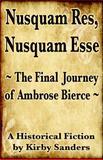 Nusquam Res, Nusquam Esse; the Final Journey of Ambrose Bierce, Kirby Sander, 1482581744