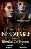 Inescapable (Eternelles: the Beginning, Book 1), Natalie Owens and Zee Monodee, 1492241741