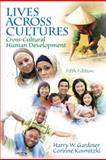 Lives Aross Cultures : Cross-Cultural Human Development, Gardiner, Harry W. and Kosmitzki, Corinne, 0205841740