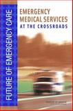 Emergency Medical Services : At the Crossroads, Committee on the Future of Emergency Care in the United States Health System, 0309101743