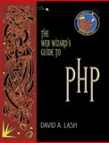The Web Wizard's Guide to PHP, Lash, David A., 0321121740