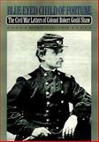 Blue-Eyed Child of Fortune, Robert Gould Shaw, 0820321745