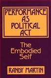 Performance As Political Act, Randy Martin, 0897891740