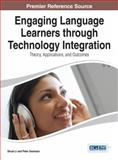 Engaging Language Learners Through Technology Integration : Theory, Applications, and Outcomes, , 1466661747