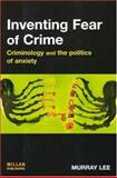 Inventing Fear of Crime : Criminology and the Politics of Anxiety, Lee, Murray, 184392174X