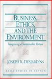 Business, Ethics, and the Environment : Imagining a Sustainable Future, DesJardins, Joseph R., 013189174X