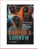 Darfur's Sorrow : The Forgotten History of a Humanitarian Disaster, Daly, M. W., 0521191742