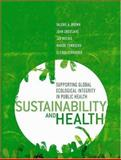 Sustainability and Health : Supporting Global Ecological Integrity in Public Health, Brown, Valerie A., 184407174X