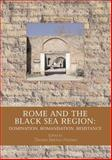 Rome and the Black Sea Region : Domination, Romanisation, Resistance, , 8779341748