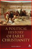 A Political History of Early Christianity, Brent, Allen, 0567031748