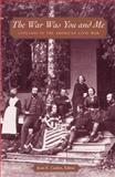 The War Was You and Me - Civilians in the American Civil War, Cashin, Joan E., 0691091749