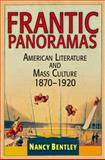 Frantic Panoramas : American Literature and Mass Culture, 1870-1920, Bentley, Nancy, 0812241746