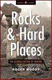 Rocks and Hard Places : The Globalization of Mining, Moody, Roger, 1842771744
