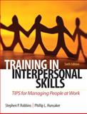 Training in Interpersonal Skills : TIPS for Managing People at Work, Robbins, Stephen P. and Hunsaker, Phillip L., 0132551748