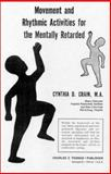 Movement and Rhythmic Activities for the Mentally Retarded, Cynthia D. Crain, 0398041741