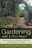 Gardening with a Wild Heart, Judith Larner Lowry, 0520251741