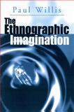 The Ethnographic Imagination, Willis, Paul, 074560174X