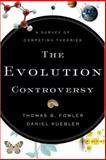 The Evolution Controversy : A Survey of Competing Theories, Fowler, Thomas B. and Kuebler, Daniel, 0801031745