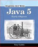 Starting Out with Java 5 : Early Objects, Gaddis, Tony, 1576761746