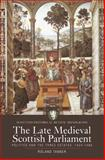 The Late Medieval Scottish Parliament : Politics and the Three Estates, 1424-1488, Tanner, Roland, 1862321744