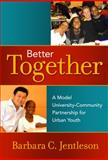Better Together : A Model University-Community Partnership for Urban Youth, Jentleson, Barbara C., 080775174X