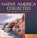 Native America Collected : The Culture of an Art World, Dubin, Margaret and Dublin, Margaret, 0826321747
