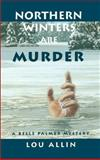Northern Winters Are Murder, Lou Allin, 0929141741