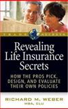 Revealing Life Insurance Secrets : How the Pros Pick, Design, and Evaluate Their Own Policies, , 1592801749