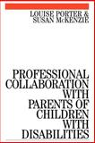 Professional Collaboration with Parents of Children with Disabilities, Porter, Louise and McKenzie, Susan, 1861561741